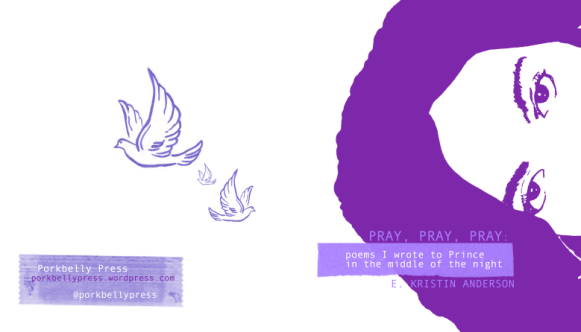 Pray, Pray, Pray: poems I wrote to Prince in the middle of the night (E. Kristin Anderson)